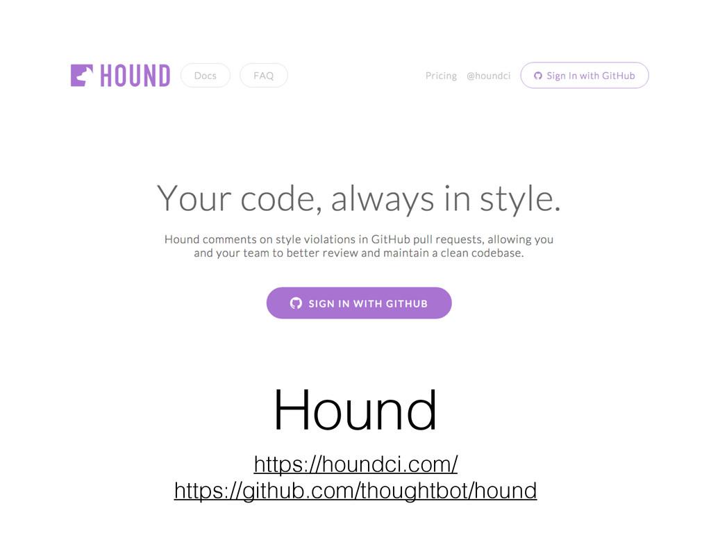 Hound https://houndci.com/ https://github.com/t...