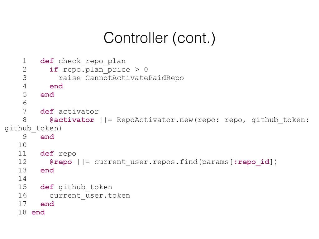 Controller (cont.) 1 def check_repo_plan 2 if r...