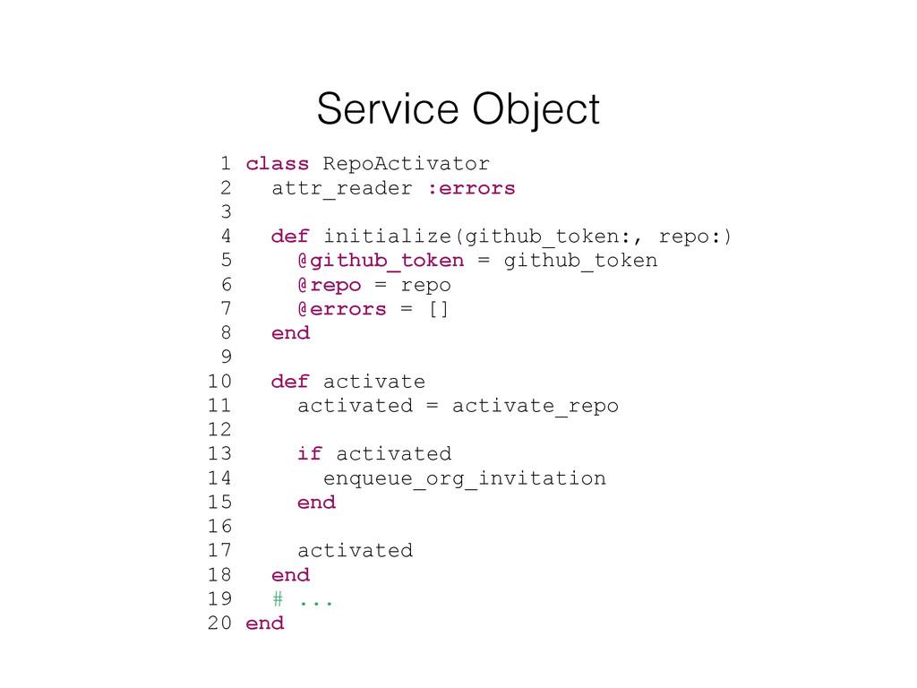 Service Object 1 class RepoActivator 2 attr_rea...