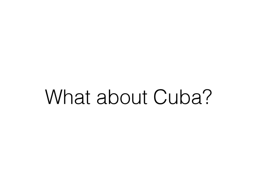 What about Cuba?