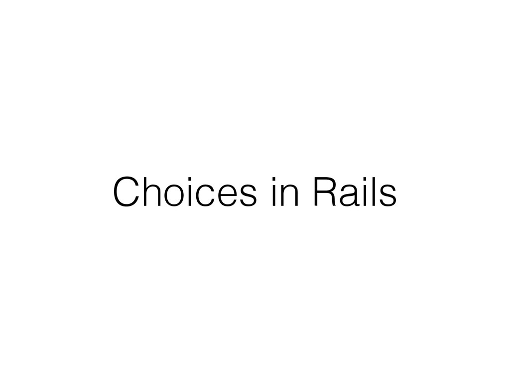 Choices in Rails