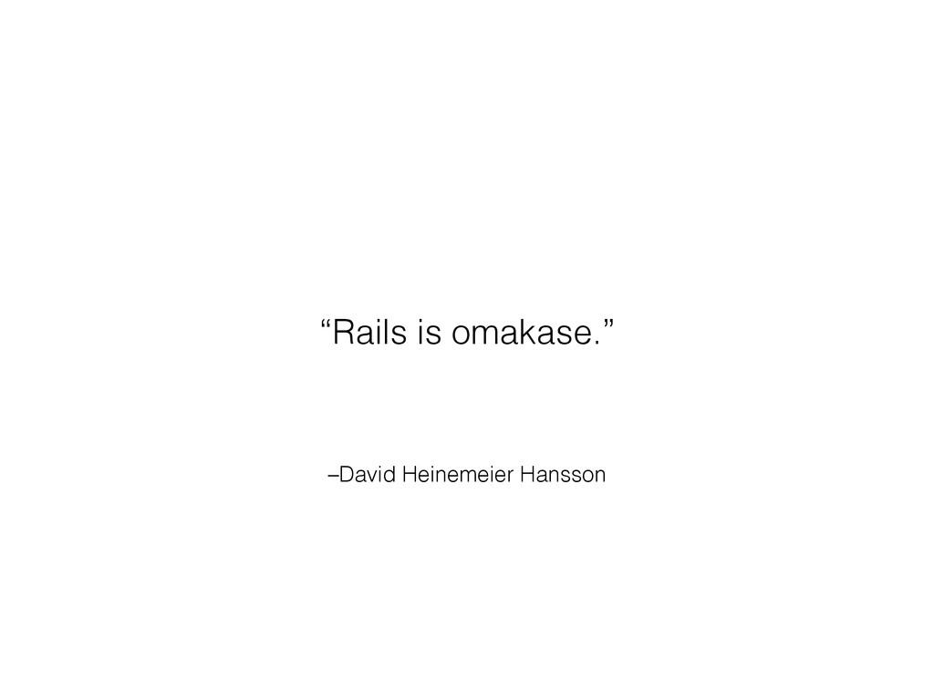 """–David Heinemeier Hansson """"Rails is omakase."""""""