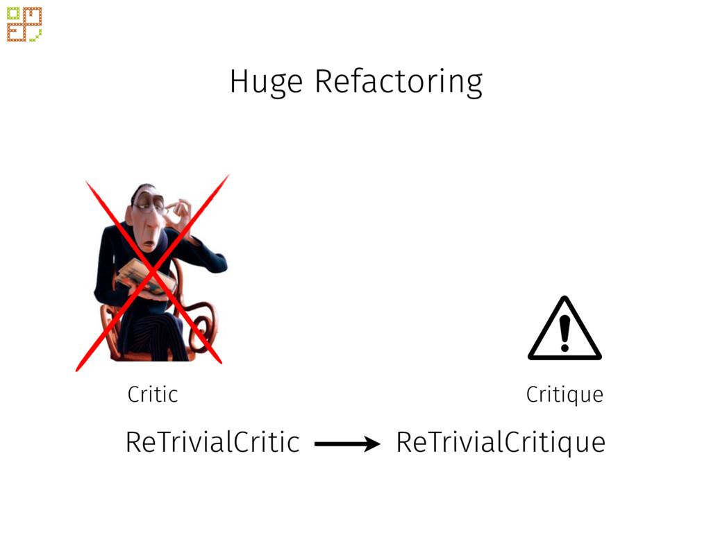 Huge Refactoring Critique Critic ReTrivialCriti...