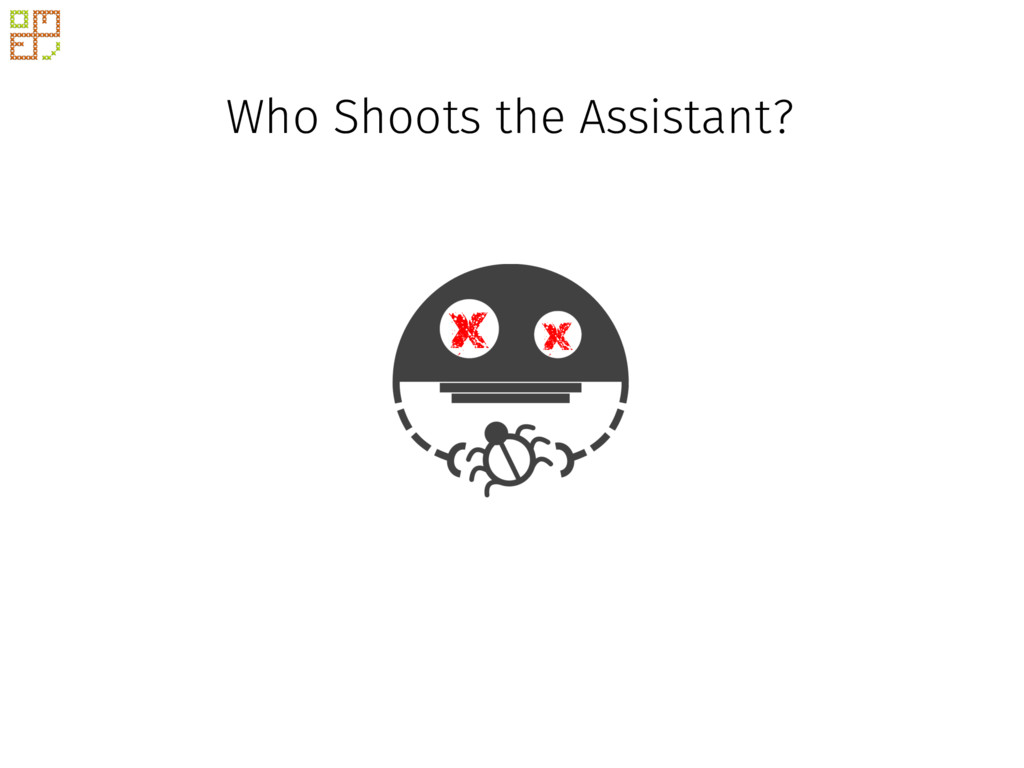 x x Who Shoots the Assistant?