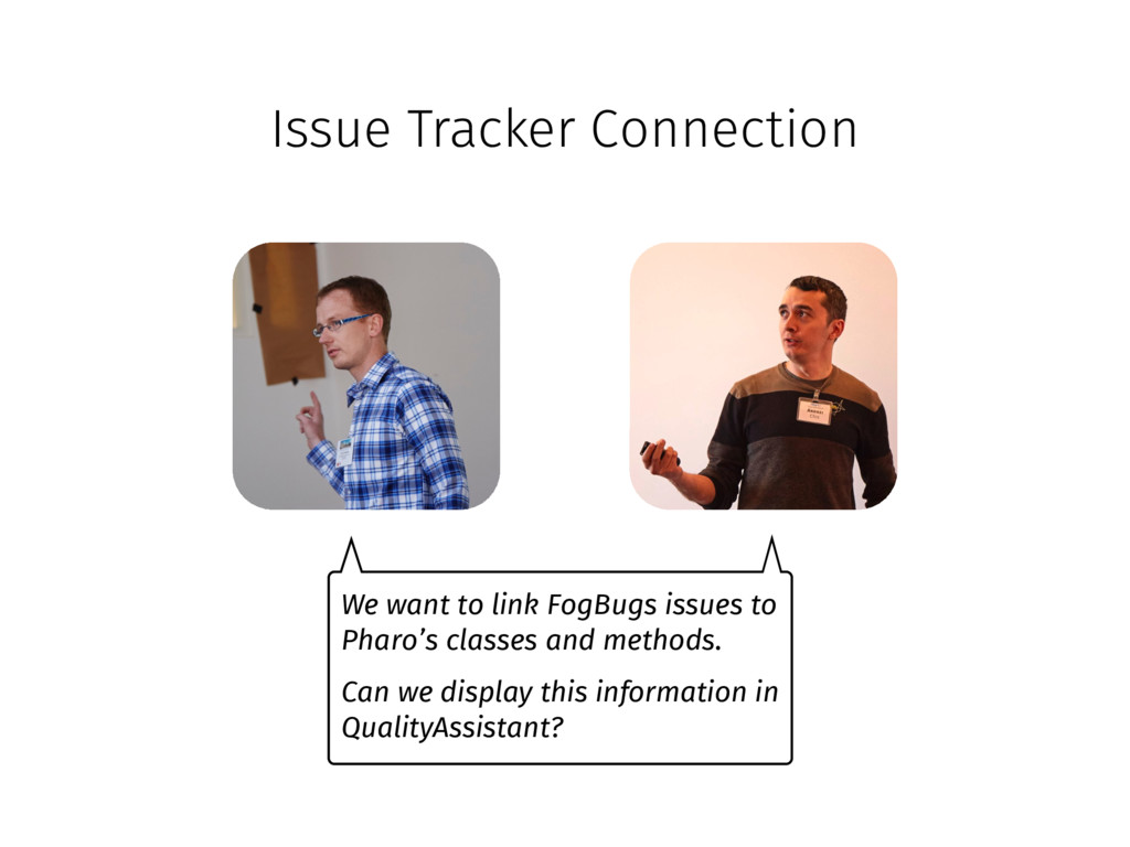 Issue Tracker Connection We want to link FogBug...