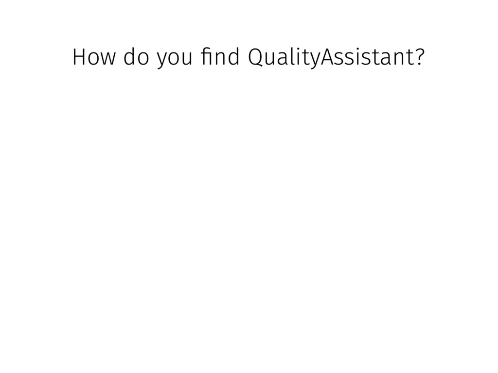 How do you !nd QualityAssistant?