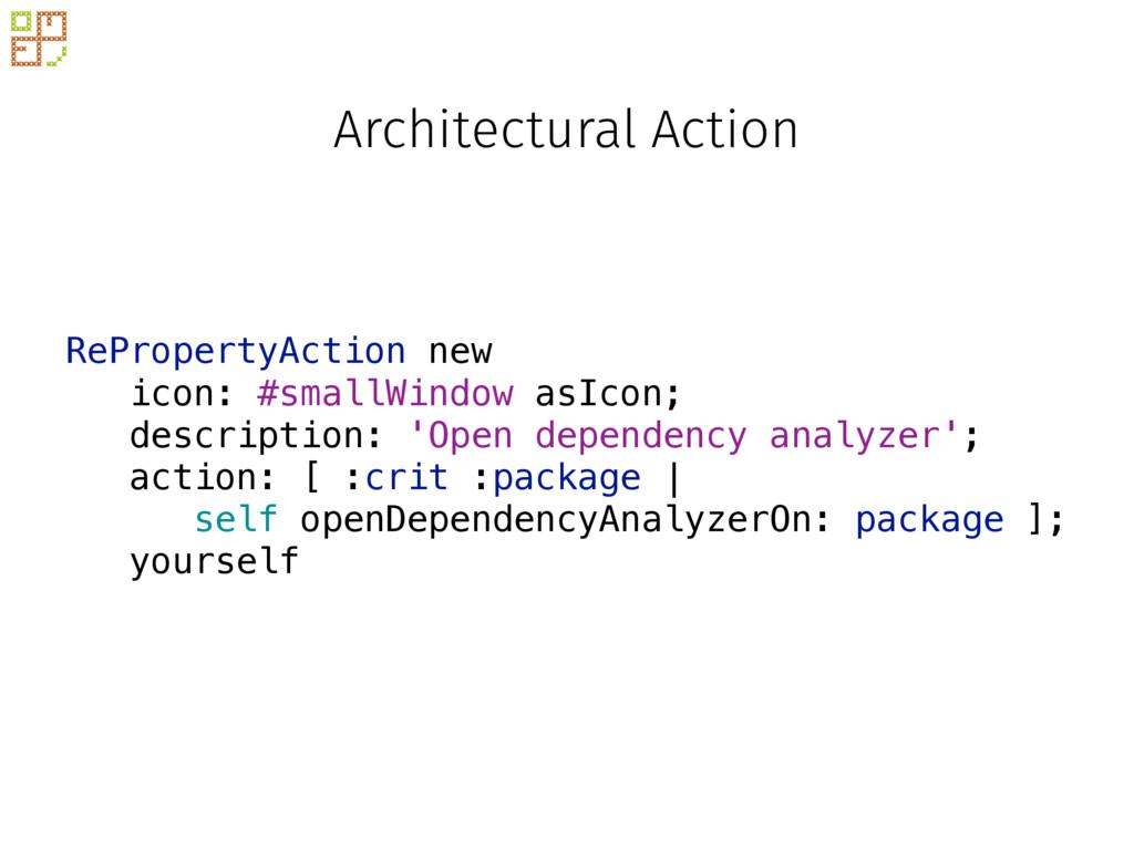 RePropertyAction new icon: #smallWindow asIcon;...