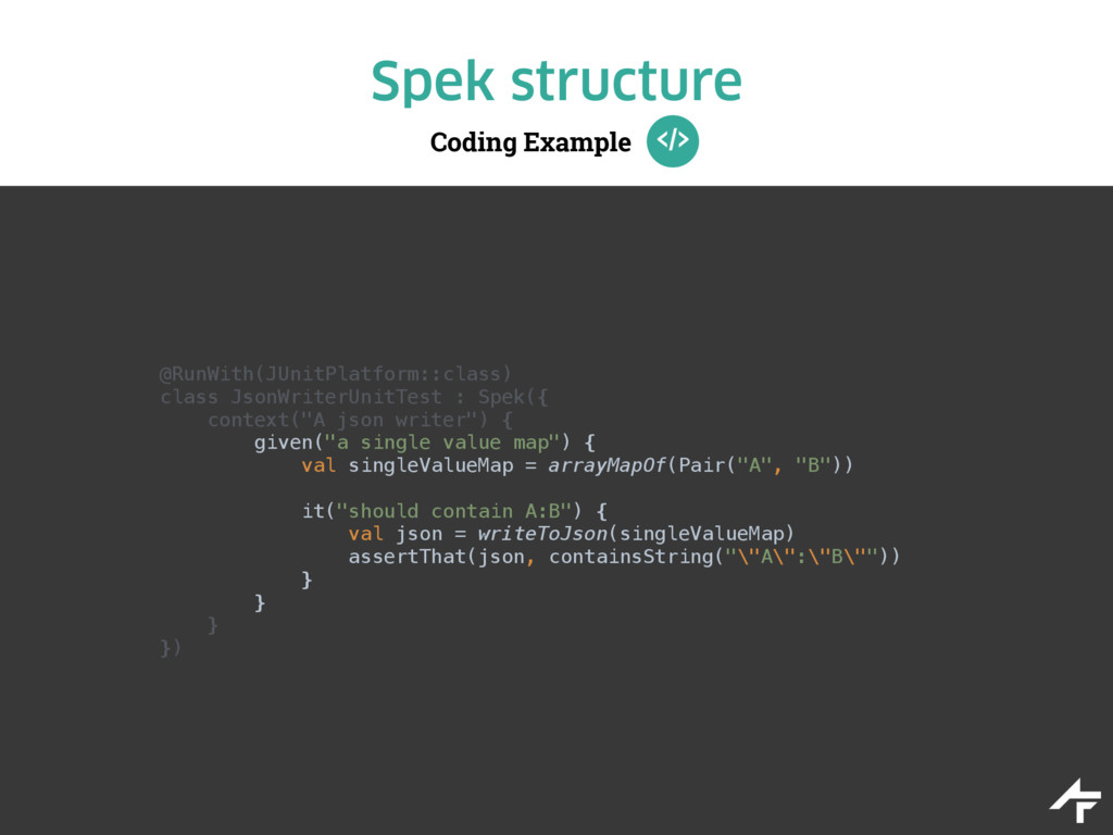 Coding Example Spek structure @RunWith(JUnitPla...