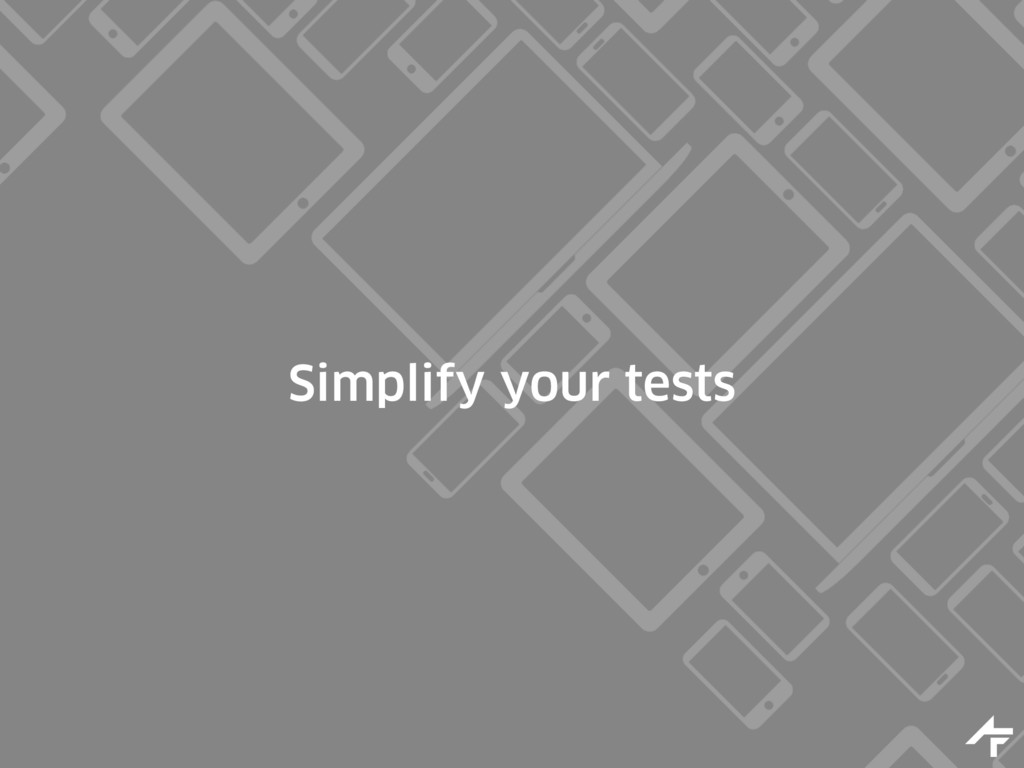 Simplify your tests
