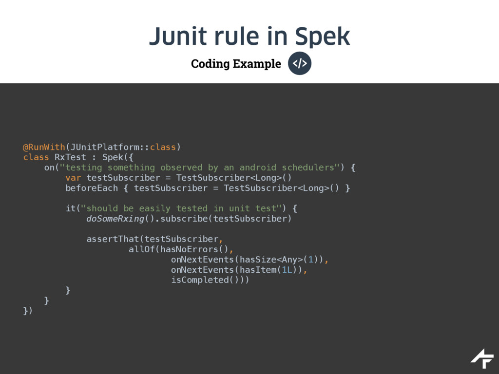 Coding Example Junit rule in Spek @RunWith(JUni...