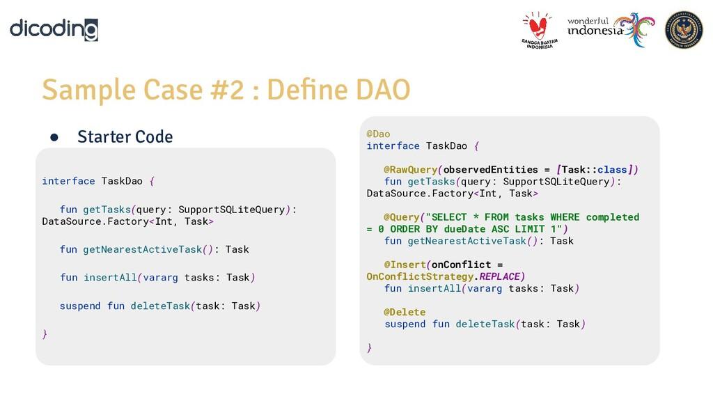 Sample Case #2 : Define DAO @Dao interface TaskD...