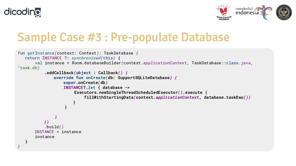 Sample Case #3 : Pre-populate Database fun getI...