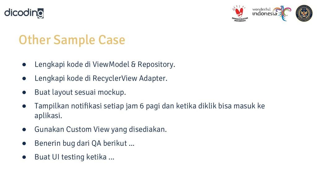 Other Sample Case ● Lengkapi kode di ViewModel ...
