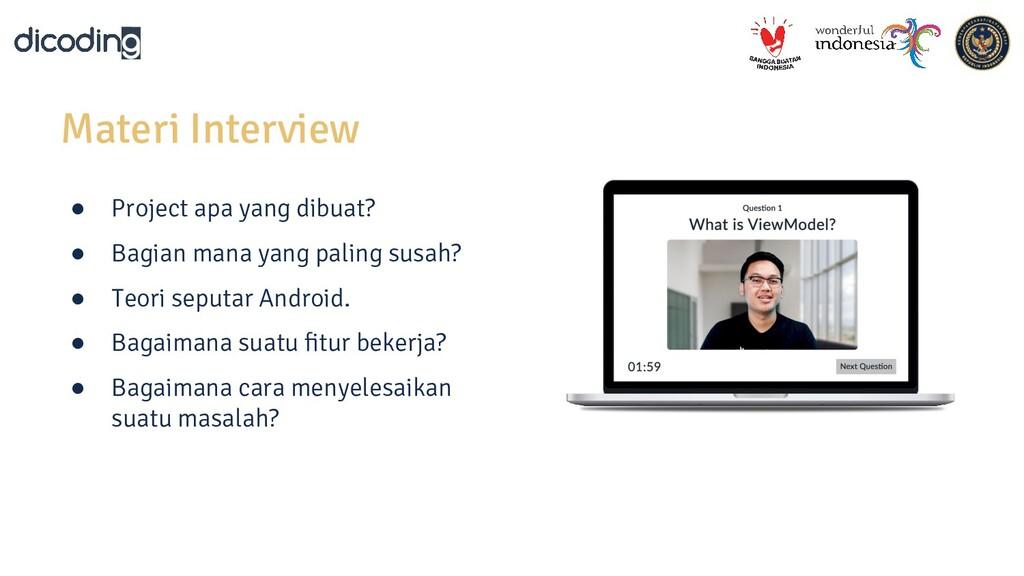 Materi Interview ● Project apa yang dibuat? ● B...