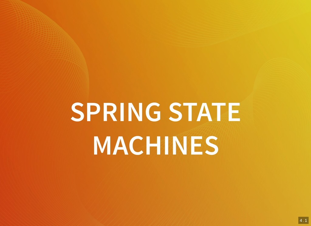 4 . 1 SPRING STATE MACHINES