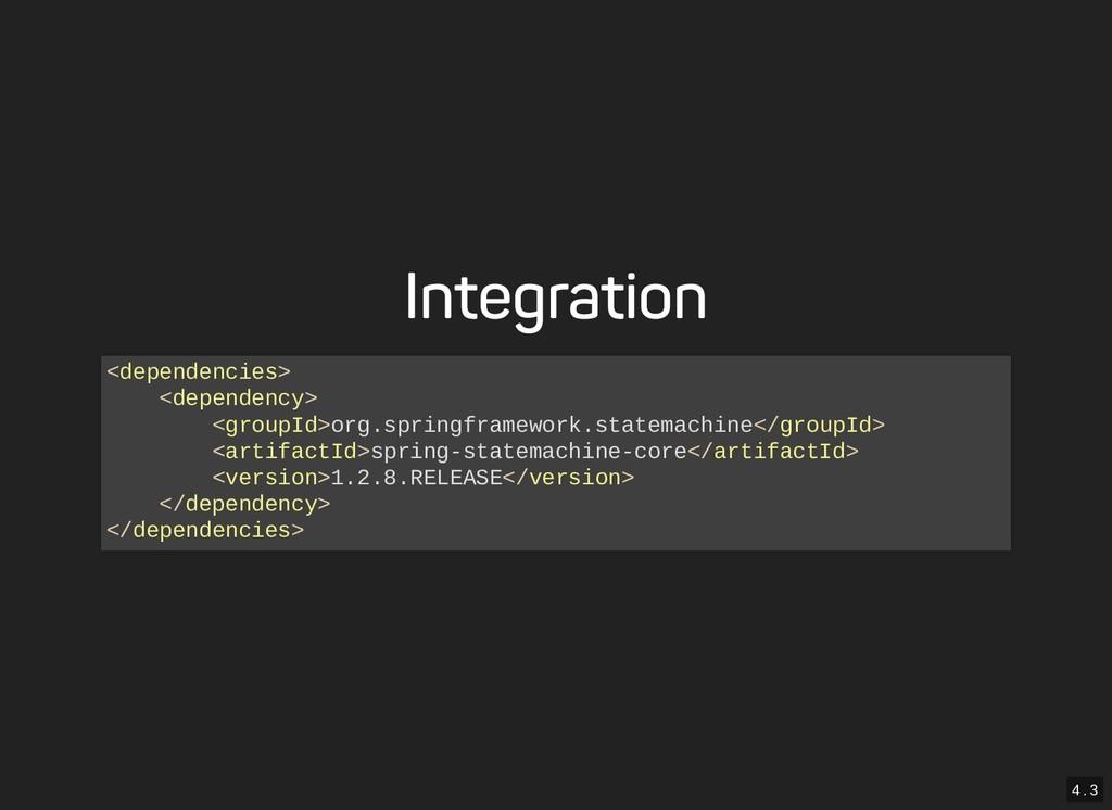 4 . 3 Integration <dependencies> <dependency> <...