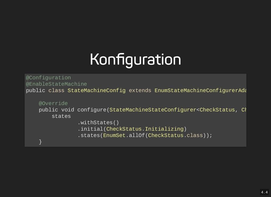 4 . 4 Konfiguration @Configuration @EnableStateM...