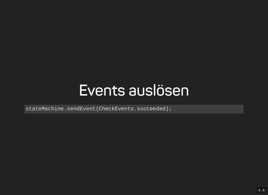 4 . 6 Events auslösen stateMachine.sendEvent(Ch...