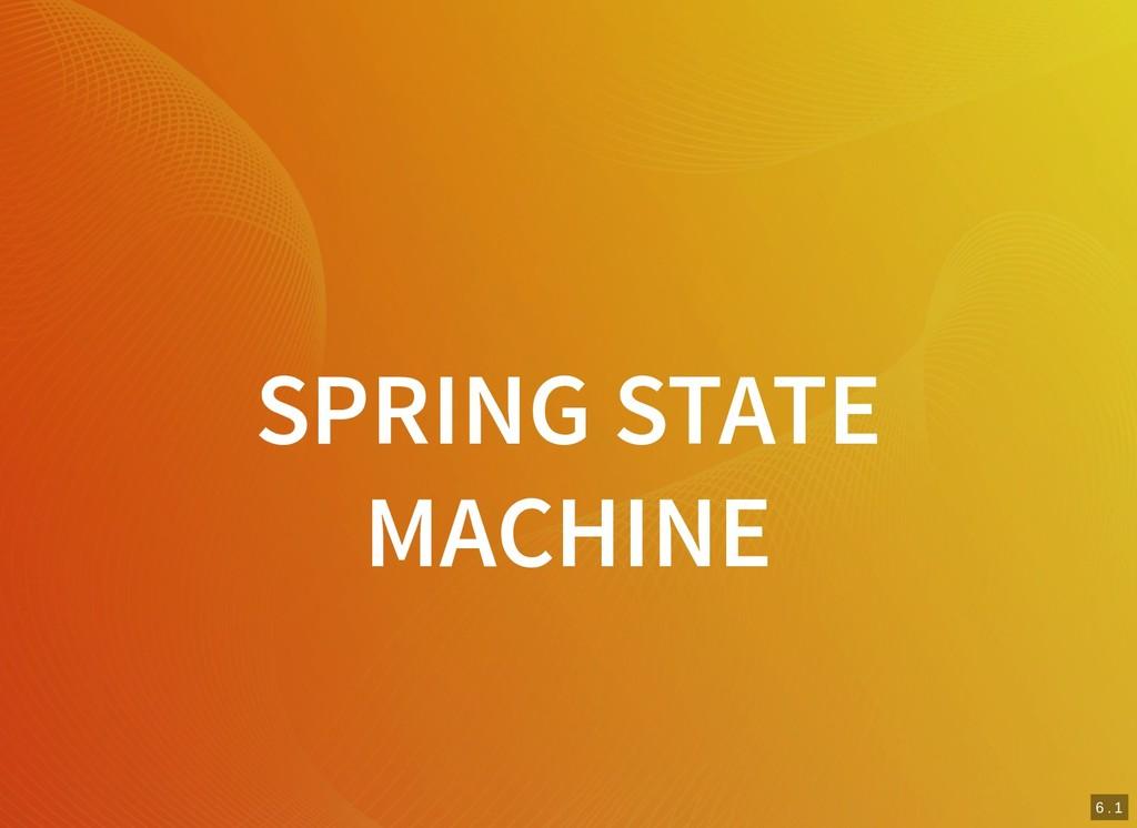 6 . 1 SPRING STATE MACHINE