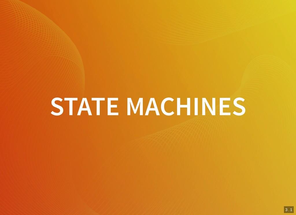 3 . 1 STATE MACHINES