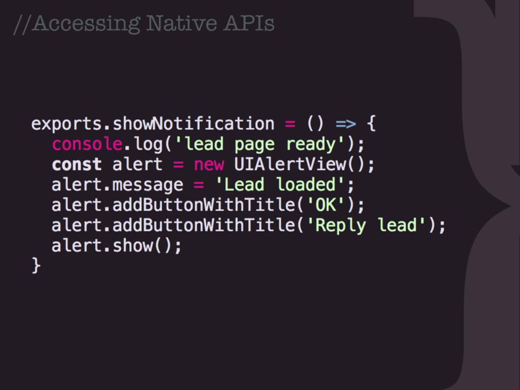 } //Accessing Native APIs