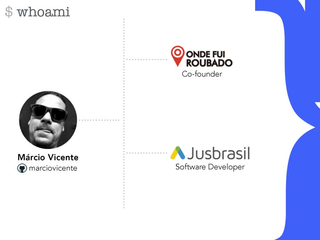 } $ whoami Co-founder Software Developer Márcio...