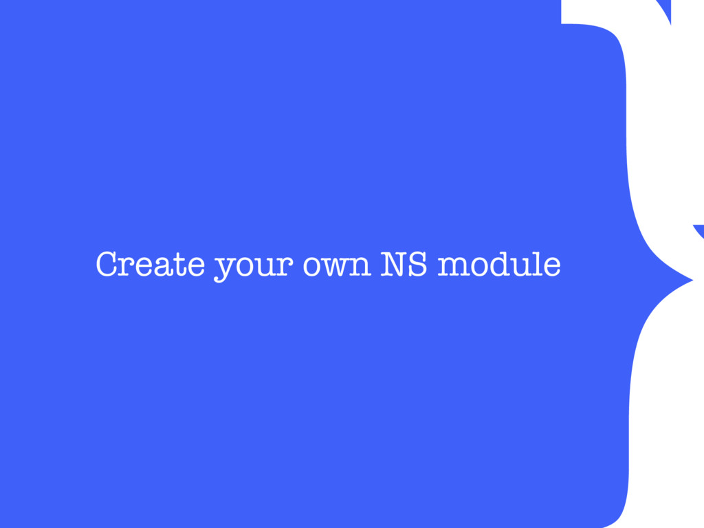 } Create your own NS module
