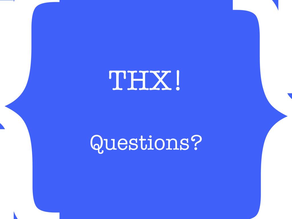 } THX!  Questions?