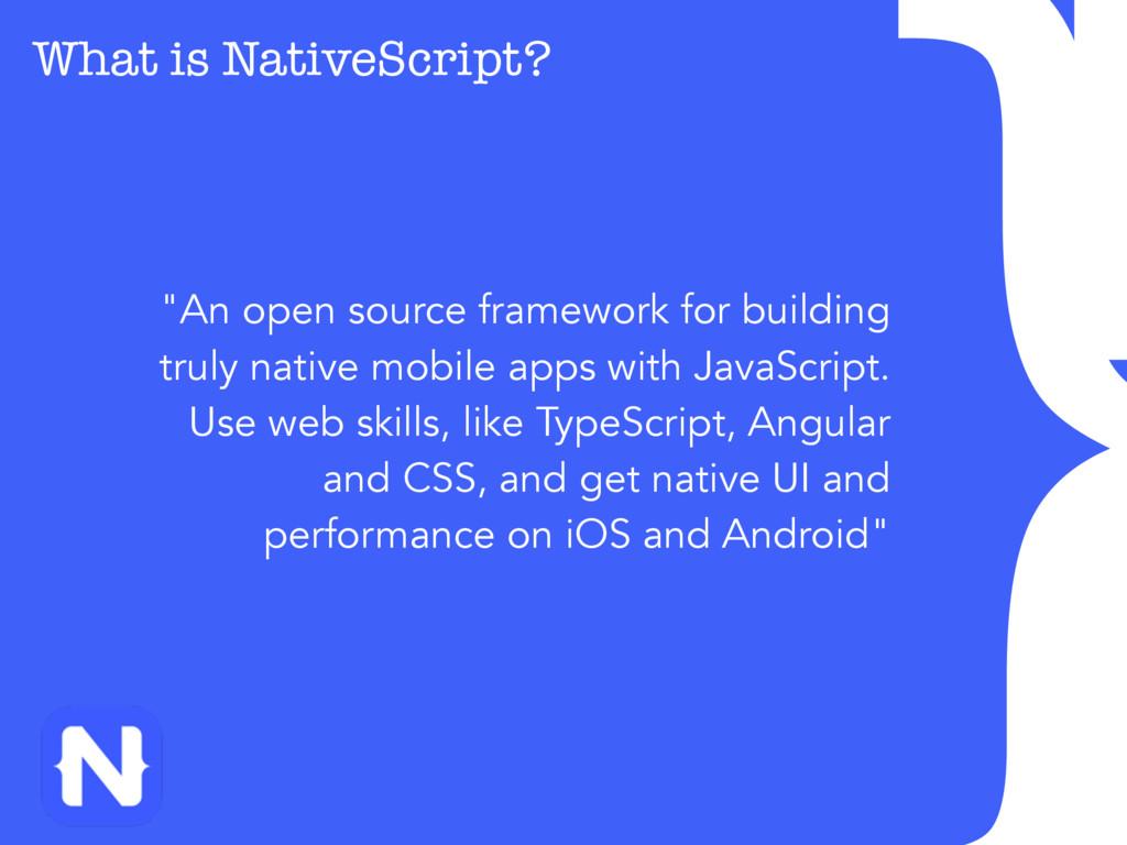 "} What is NativeScript? What is NativeScript? ""..."