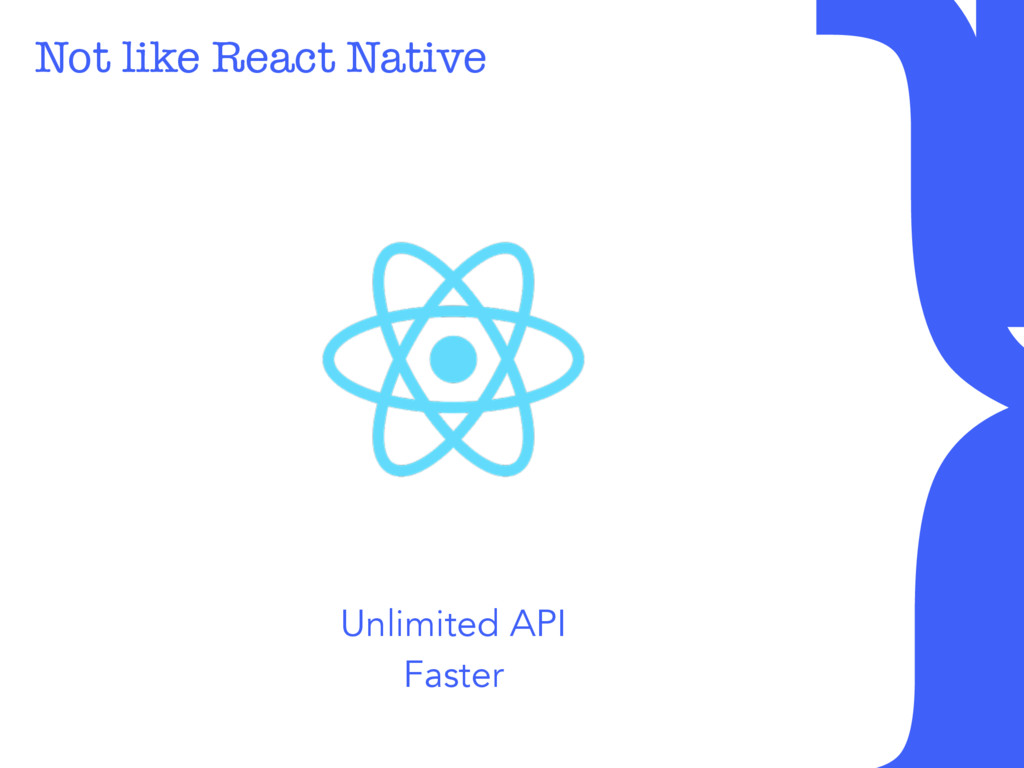 Not like React Native Unlimited API Faster }