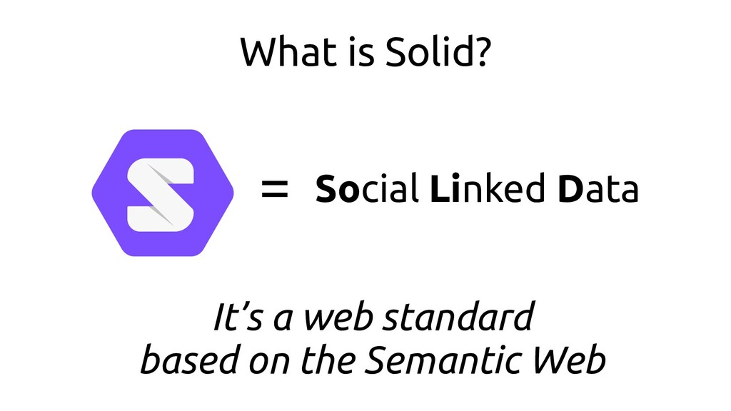 What is Solid? = Social Linked Data It's a web ...