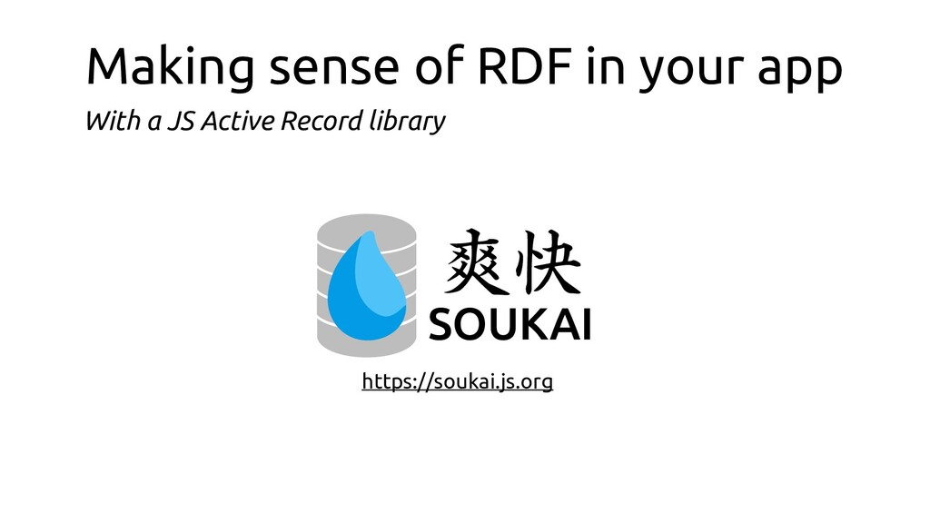 Making sense of RDF in your app https://soukai....