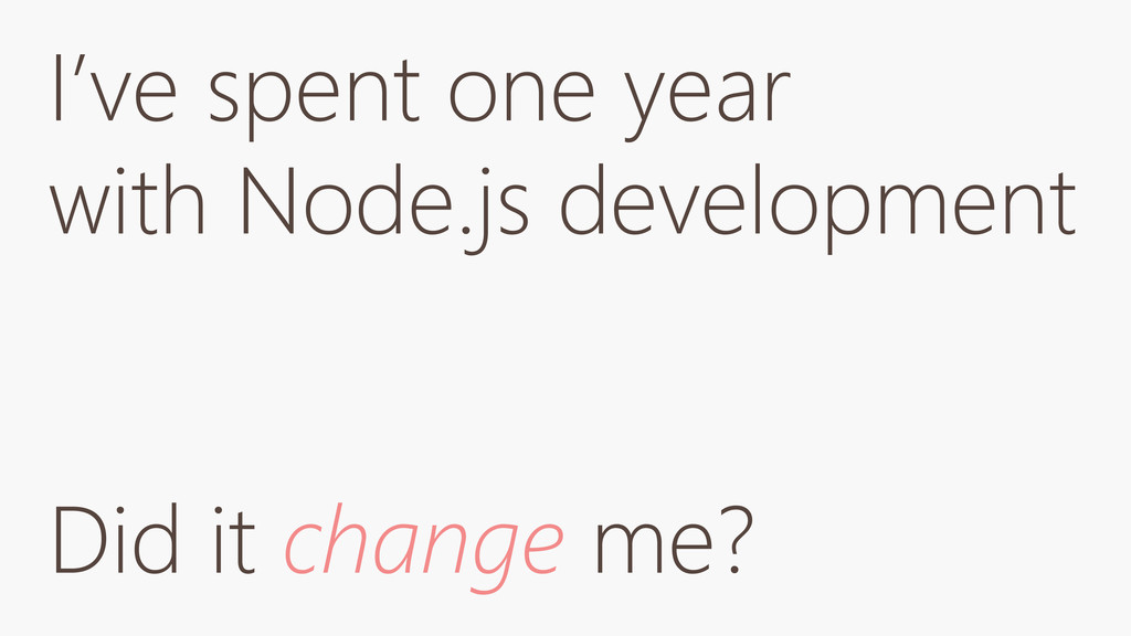 I've spent one year with Node.js development Di...