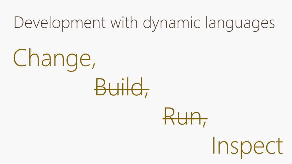 Development with dynamic languages Change, Buil...