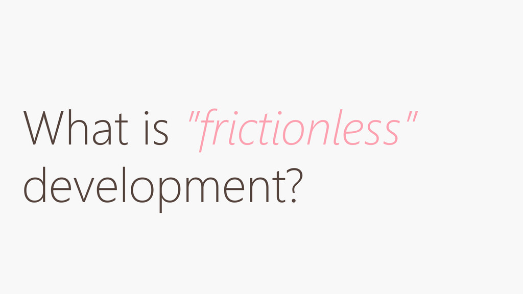 "What is ""frictionless"" development?"
