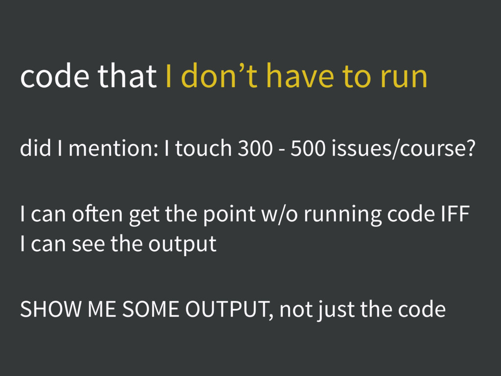code that I don't have to run did I mention: I ...