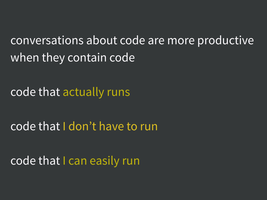 conversations about code are more productive wh...