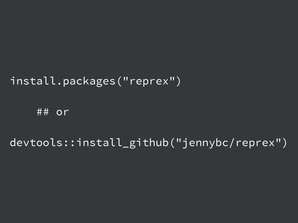 "install.packages(""reprex"") ## or devtools::inst..."