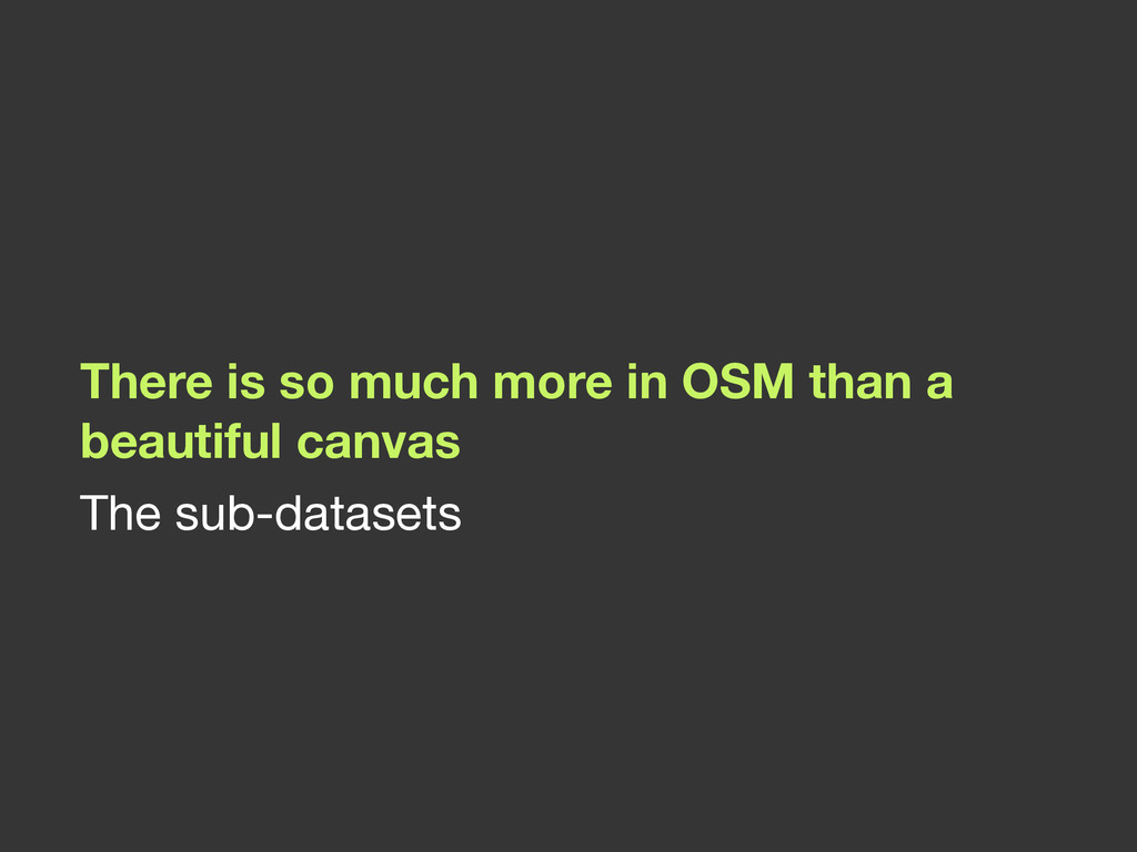 There is so much more in OSM than a beautiful c...