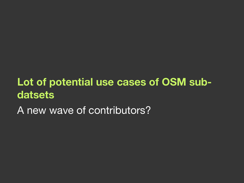 Lot of potential use cases of OSM sub- datsets ...