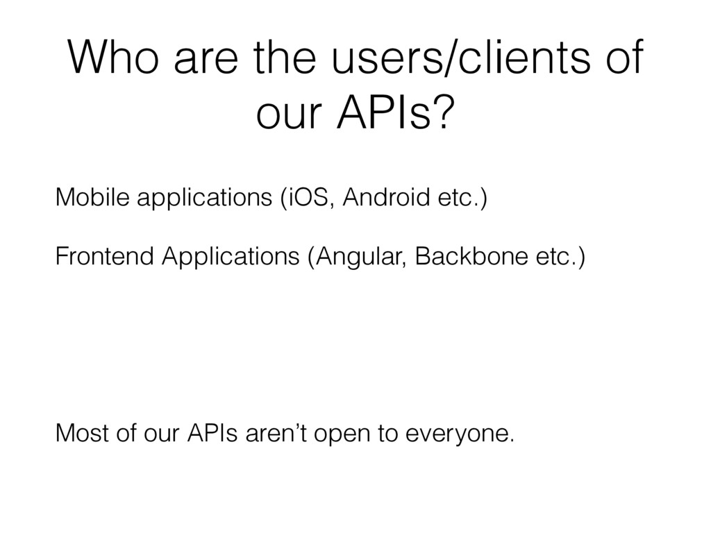 Who are the users/clients of our APIs? Mobile a...