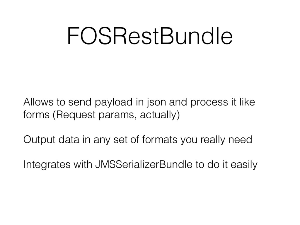 FOSRestBundle Allows to send payload in json an...