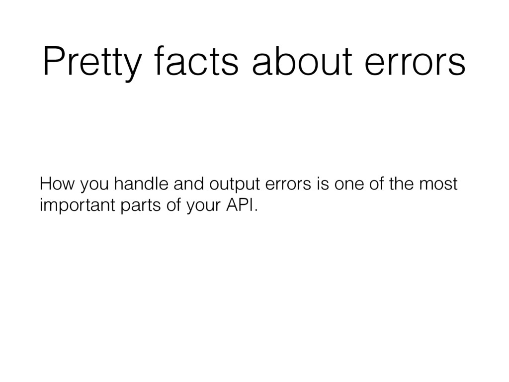 Pretty facts about errors How you handle and ou...