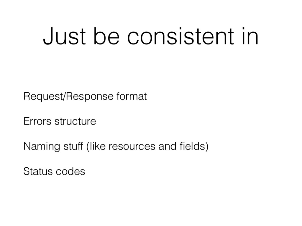 Just be consistent in Request/Response format E...
