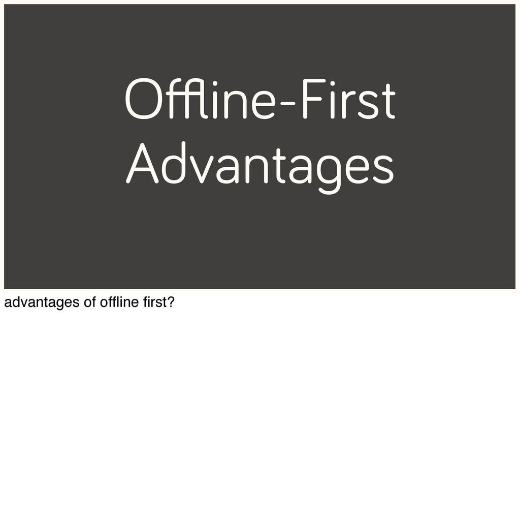 Offline-First Advantages advantages of offline firs...