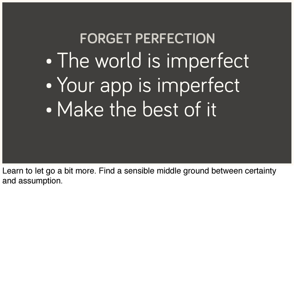 • The world is imperfect • Your app is imperfec...