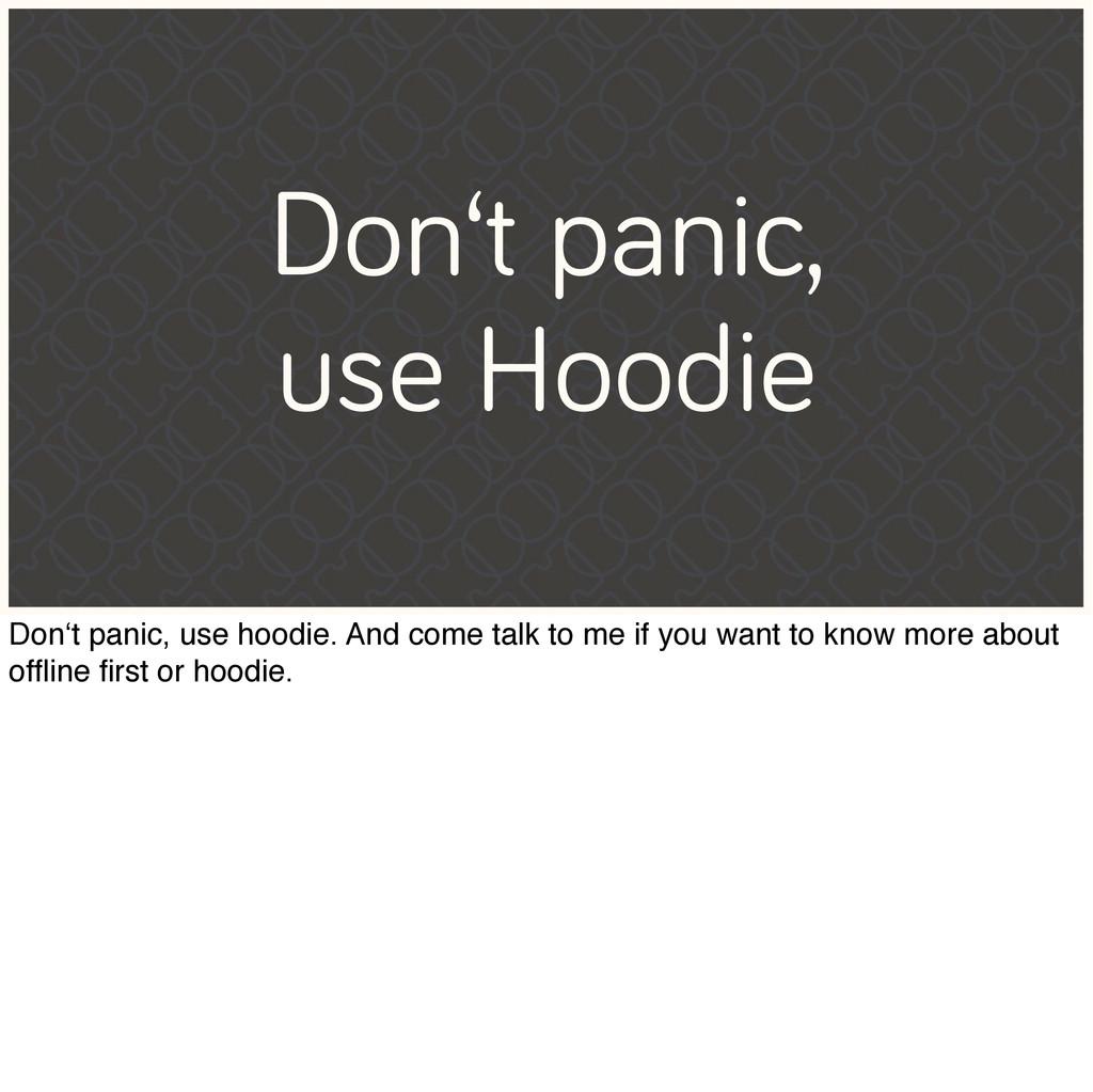 Don't panic, use Hoodie Don't panic, use hoodie...