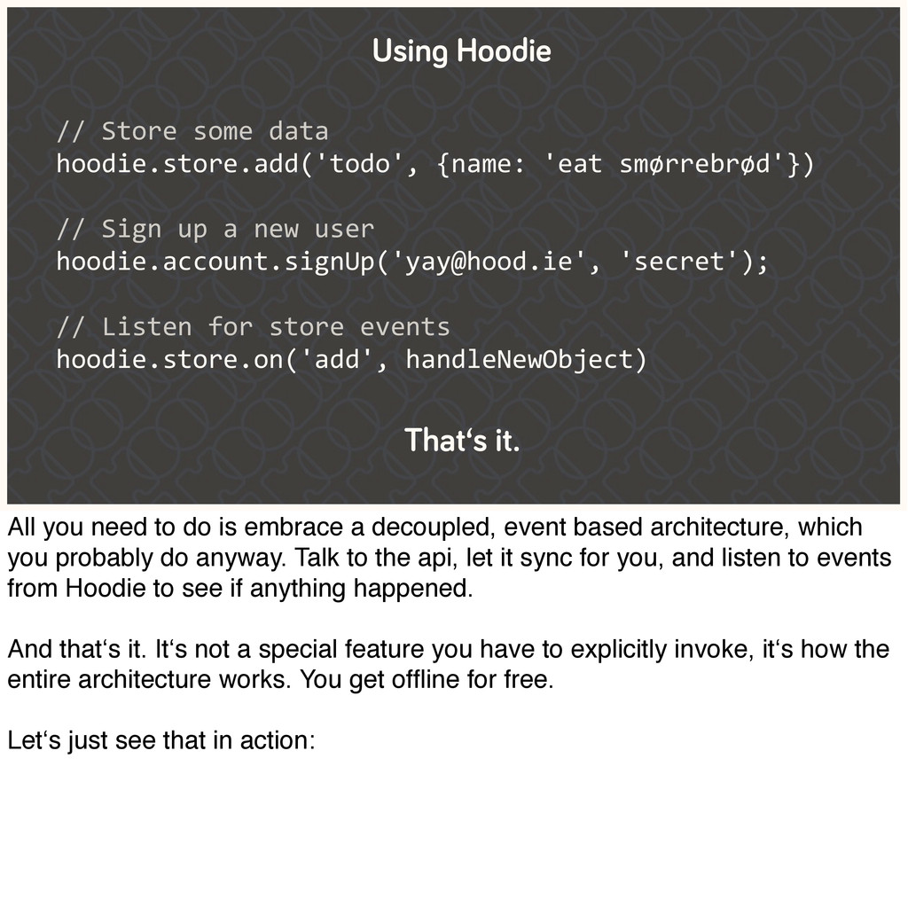 // Store some data hoodie.store.add('t...