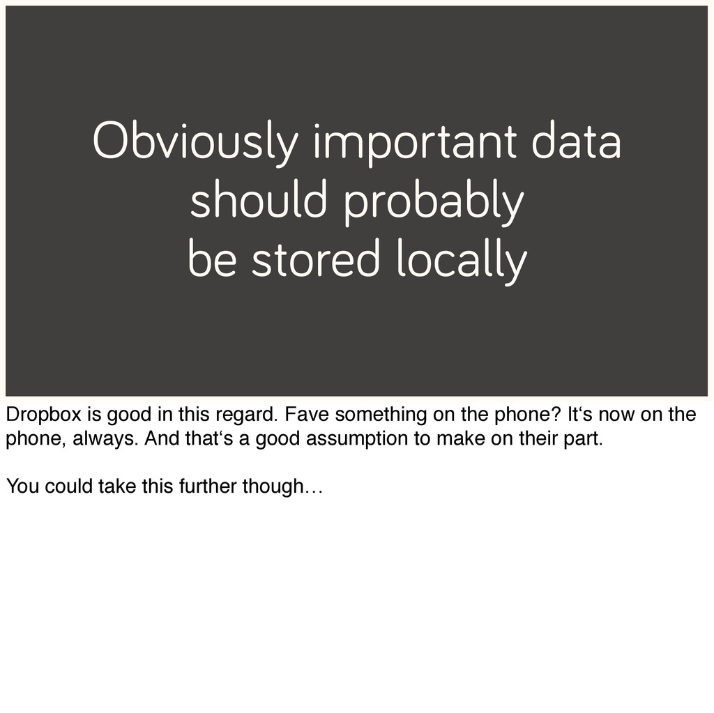 Obviously important data should probably be sto...