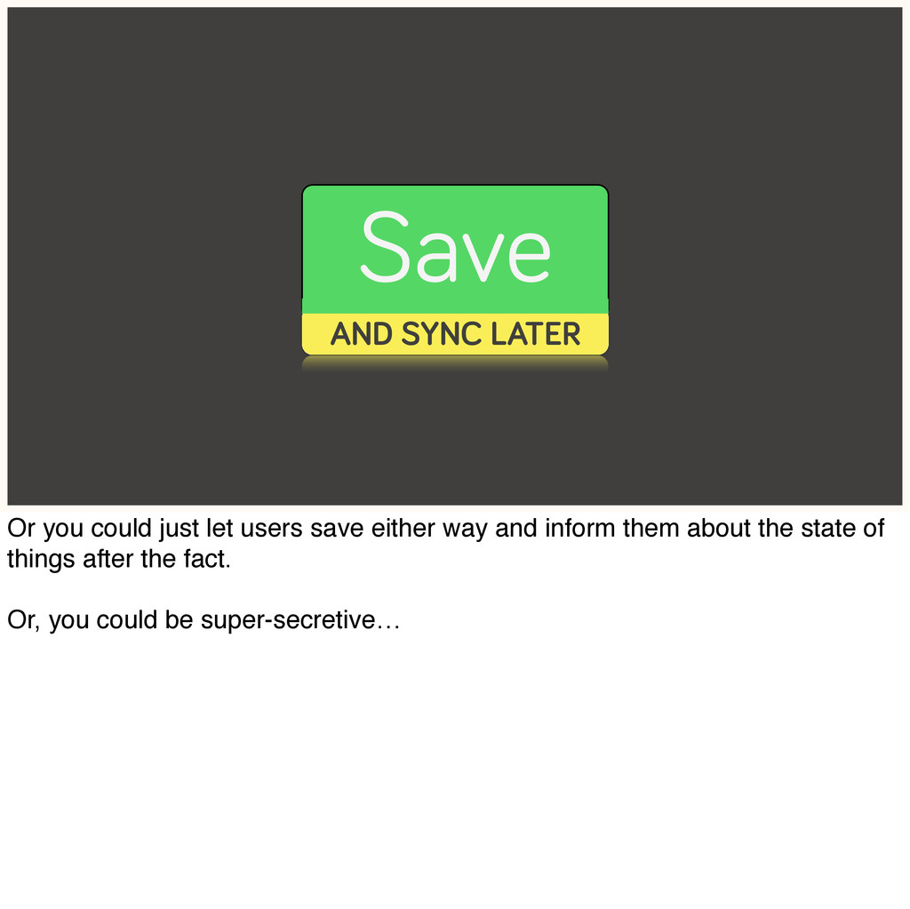 Save AND SYNC LATER Or you could just let users...